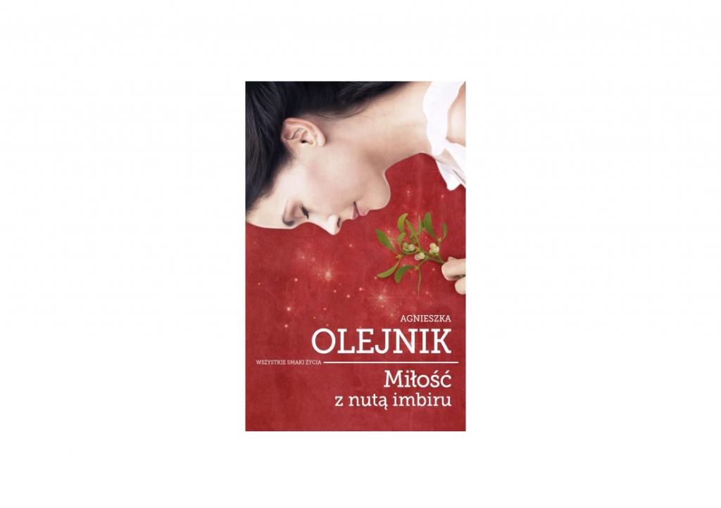 Miłość z nutą imbiru Agnieszka Olejnik